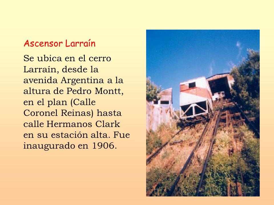 Ascensor Larraín Se ubica en el cerro Larraín, desde la avenida Argentina a la altura de Pedro Montt, en el plan (Calle Coronel Reinas) hasta calle He