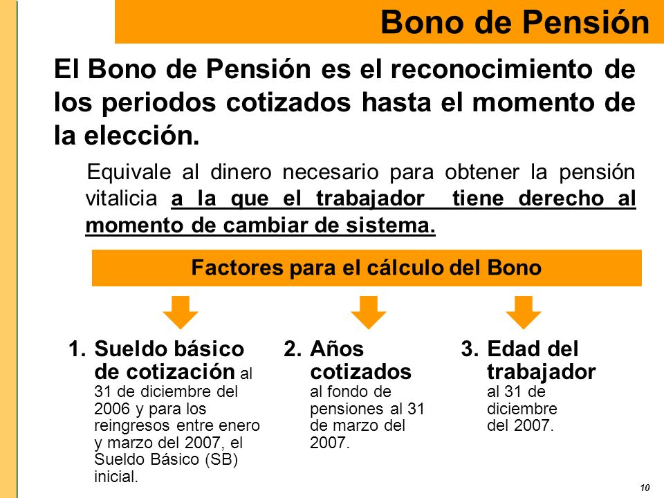 10 El Bono de Pensión es el reconocimiento de los periodos cotizados hasta el momento de la elección. Equivale al dinero necesario para obtener la pen