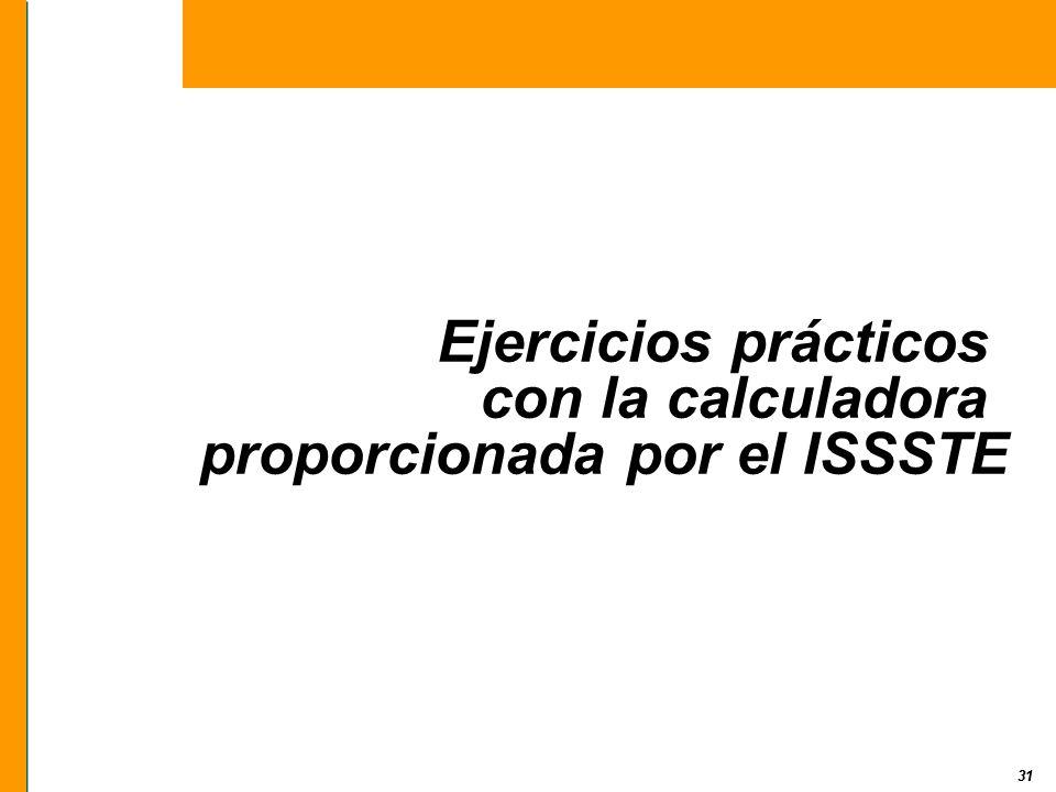 31 Ejercicios prácticos con la calculadora proporcionada por el ISSSTE 31