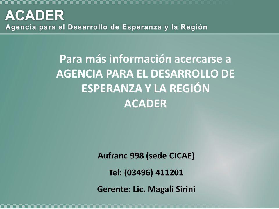Para más información acercarse a AGENCIA PARA EL DESARROLLO DE ESPERANZA Y LA REGIÓN ACADER Aufranc 998 (sede CICAE) Tel: (03496) 411201 Gerente: Lic.
