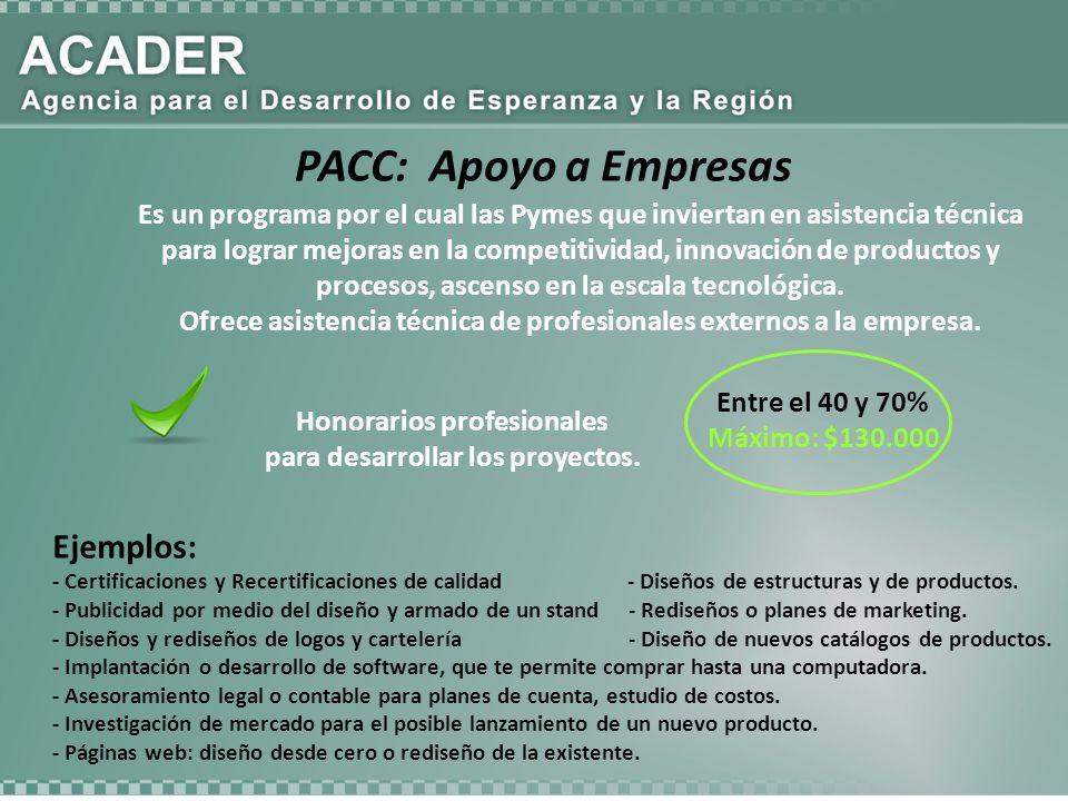 PACC: Apoyo a Empresas Honorarios profesionales para desarrollar los proyectos. Entre el 40 y 70% Máximo: $130.000 Es un programa por el cual las Pyme