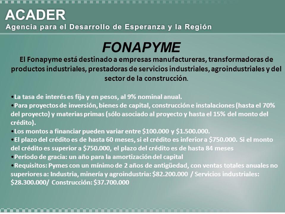 FONAPYME El Fonapyme está destinado a empresas manufactureras, transformadoras de productos industriales, prestadoras de servicios industriales, agroi