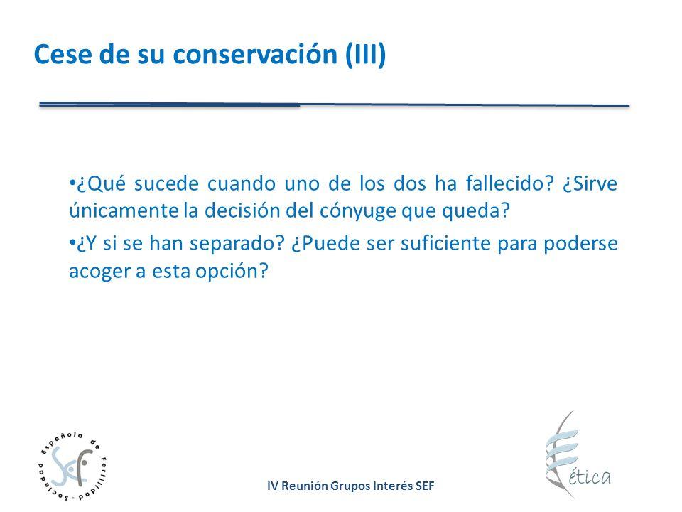 IV Reunión Grupos Interés SEF Cese de su conservación (III) ¿Qué sucede cuando uno de los dos ha fallecido? ¿Sirve únicamente la decisión del cónyuge
