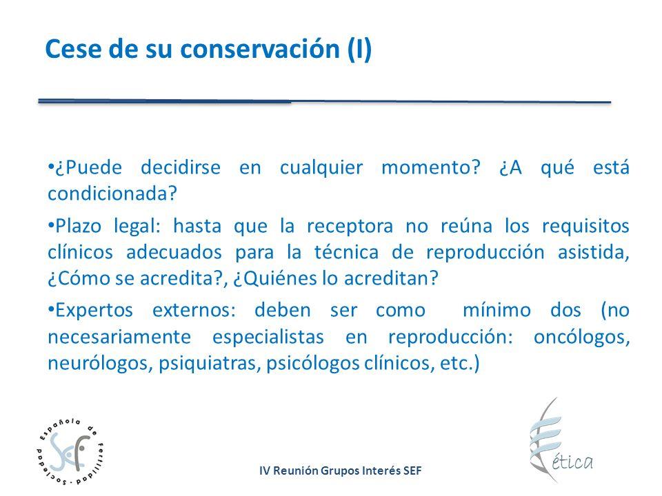 IV Reunión Grupos Interés SEF Cese de su conservación (I) ¿Puede decidirse en cualquier momento? ¿A qué está condicionada? Plazo legal: hasta que la r
