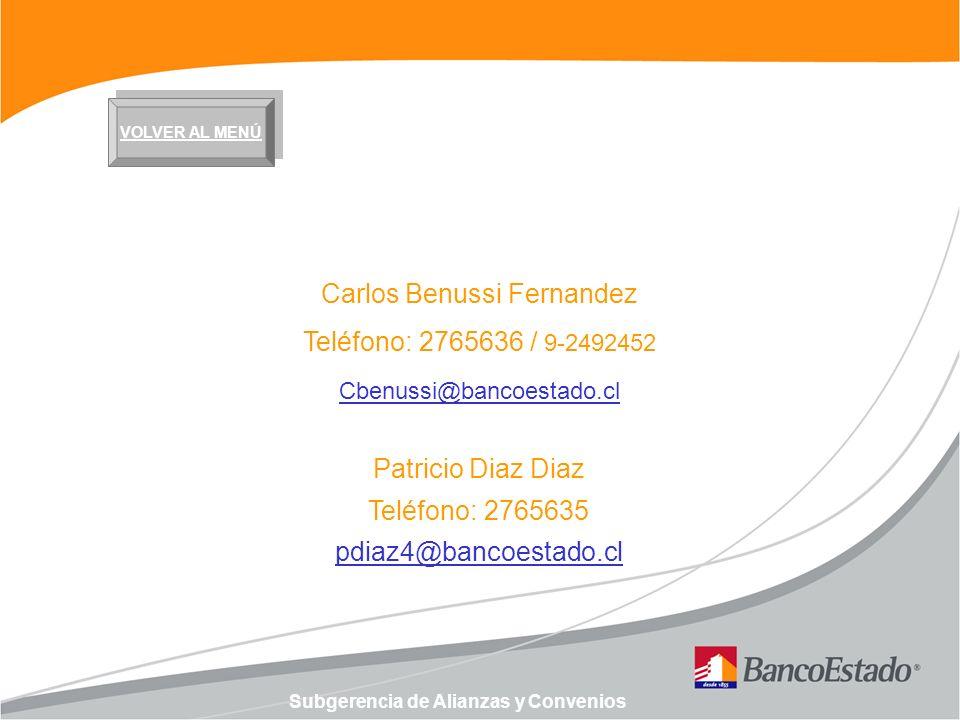 Subgerencia de Alianzas y Convenios VOLVER AL MENÚ Carlos Benussi Fernandez Teléfono: 2765636 / 9-2492452 Cbenussi@bancoestado.cl Patricio Diaz Diaz T