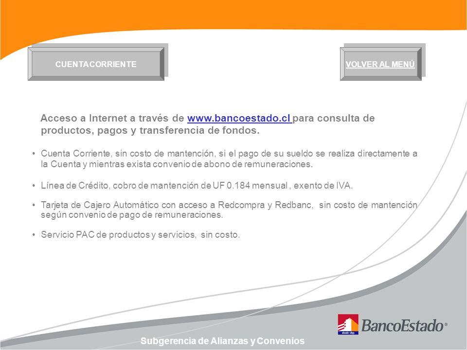 Subgerencia de Alianzas y Convenios Acceso a Internet a través de www.bancoestado.cl para consulta de productos, pagos y transferencia de fondos.