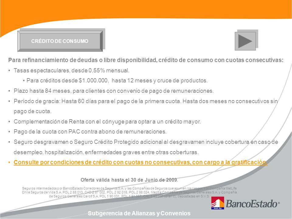 Subgerencia de Alianzas y Convenios CRÉDITO DE CONSUMO Para refinanciamiento de deudas o libre disponibilidad, crédito de consumo con cuotas consecutivas: Tasas espectaculares, desde 0,55% mensual.