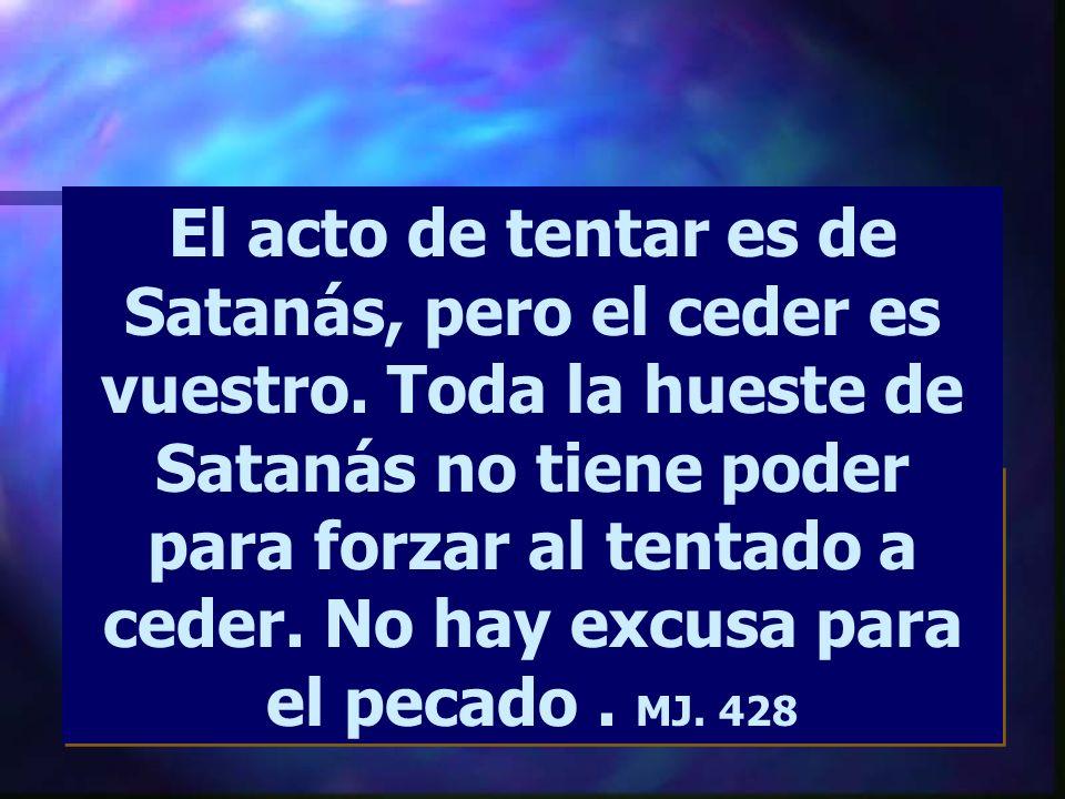 El que rehúsa tener comunión con Dios y se coloca en el camino de la tentación, caerá con seguridad. MJ 427