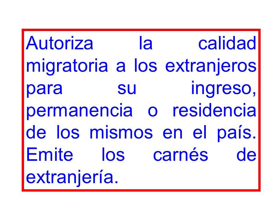 Autoriza la calidad migratoria a los extranjeros para su ingreso, permanencia o residencia de los mismos en el país. Emite los carnés de extranjería.
