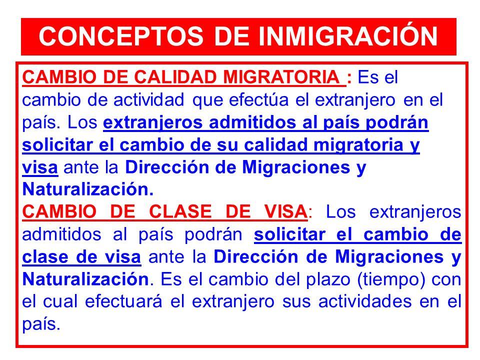 CAMBIO DE CALIDAD MIGRATORIA : Es el cambio de actividad que efectúa el extranjero en el país. Los extranjeros admitidos al país podrán solicitar el c
