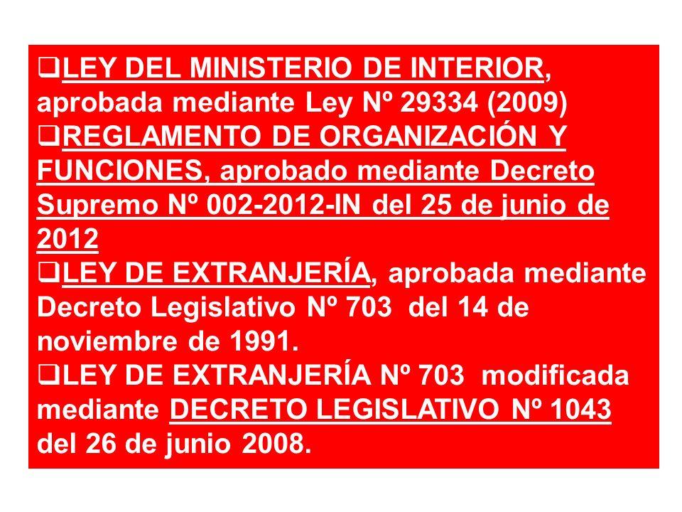 LEY DEL MINISTERIO DE INTERIOR, aprobada mediante Ley Nº 29334 (2009) REGLAMENTO DE ORGANIZACIÓN Y FUNCIONES, aprobado mediante Decreto Supremo Nº 002
