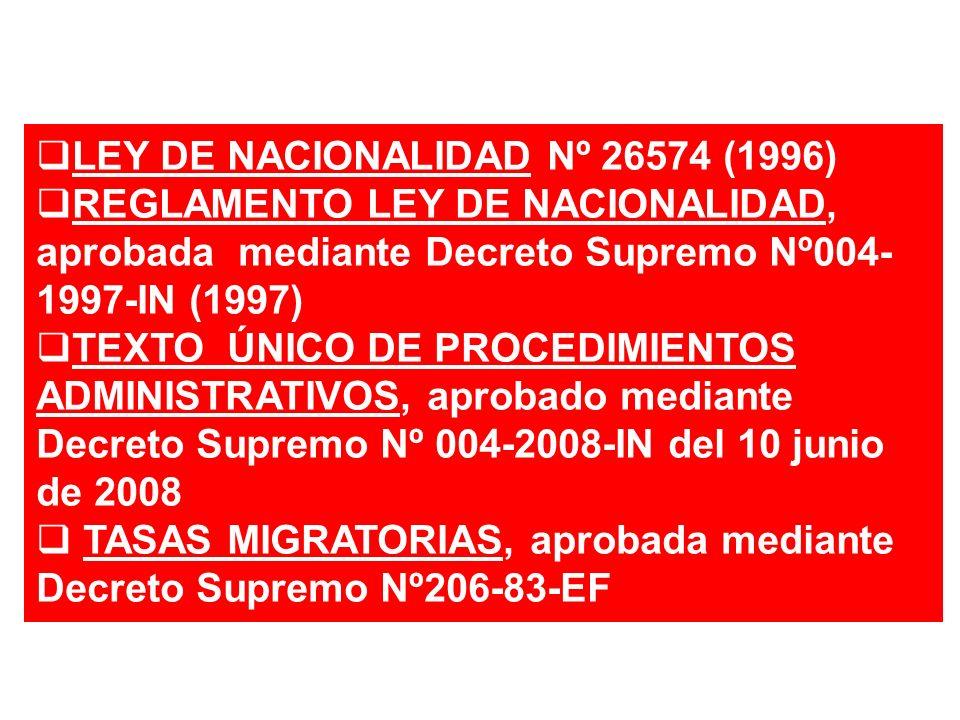 LEY DE NACIONALIDAD Nº 26574 (1996) REGLAMENTO LEY DE NACIONALIDAD, aprobada mediante Decreto Supremo Nº004- 1997-IN (1997) TEXTO ÚNICO DE PROCEDIMIEN
