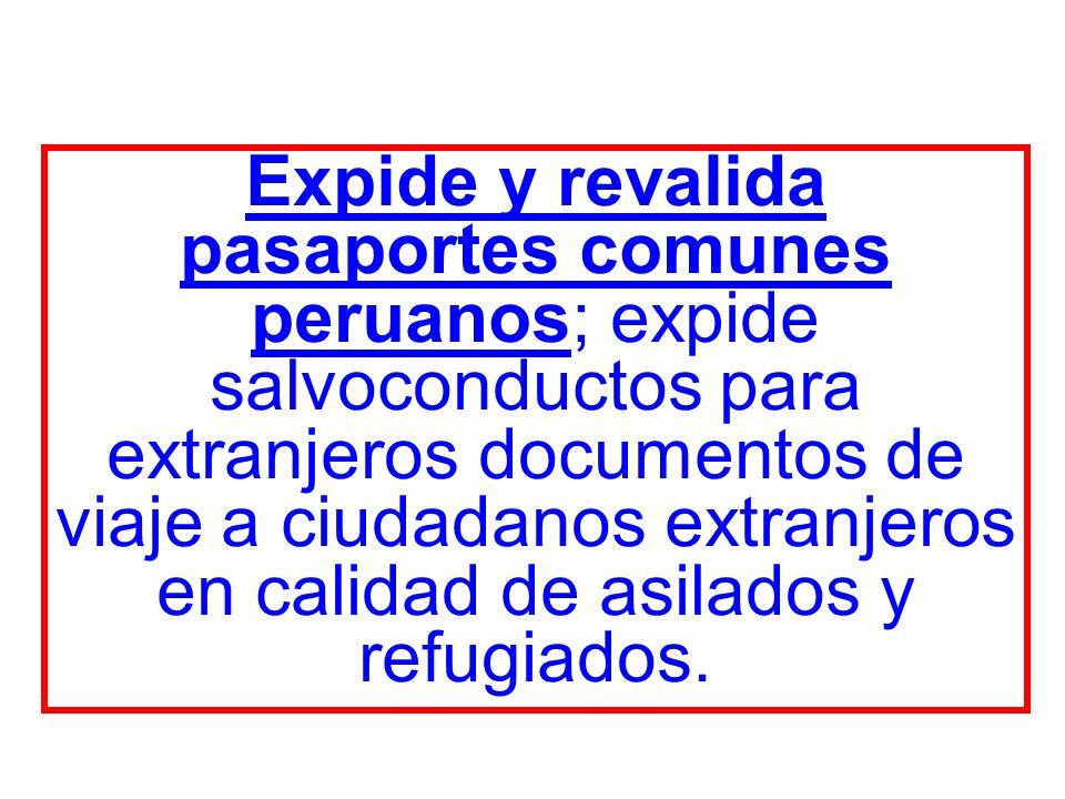 Expide y revalida pasaportes comunes peruanos; expide salvoconductos para extranjeros documentos de viaje a ciudadanos extranjeros en calidad de asila