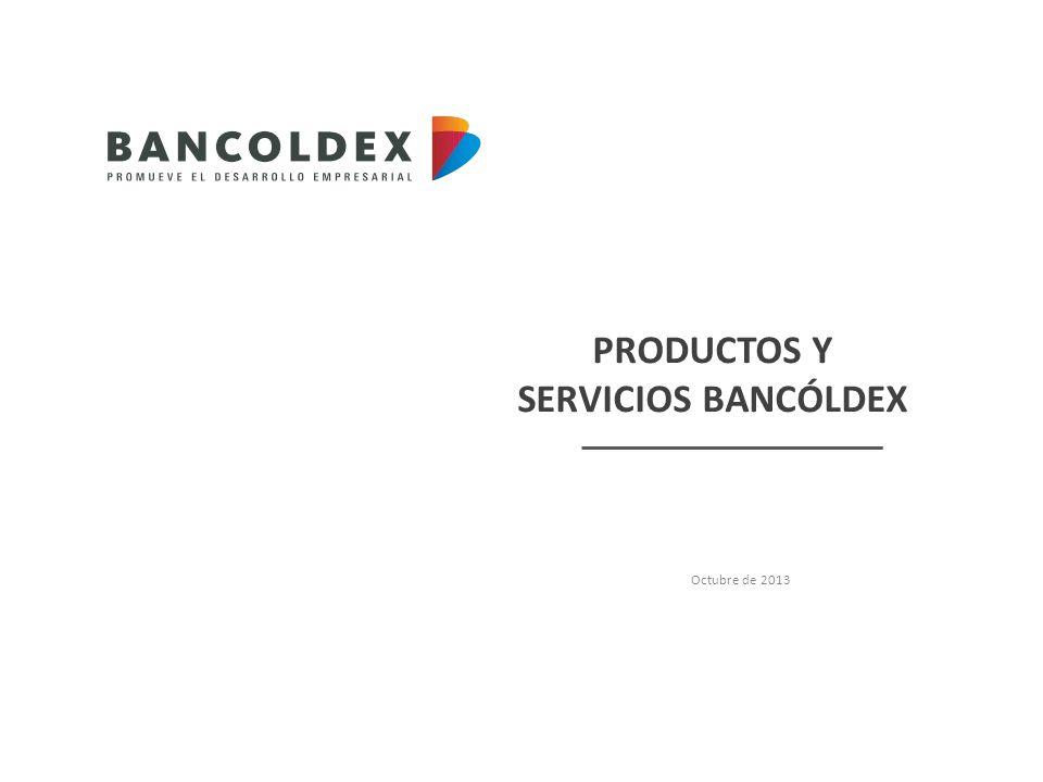 PRODUCTOS Y SERVICIOS BANCÓLDEX Octubre de 2013