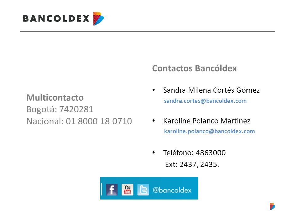 Contactos Bancóldex Sandra Milena Cortés Gómez sandra.cortes@bancoldex.com Karoline Polanco Martinez karoline.polanco@bancoldex.com Teléfono: 4863000