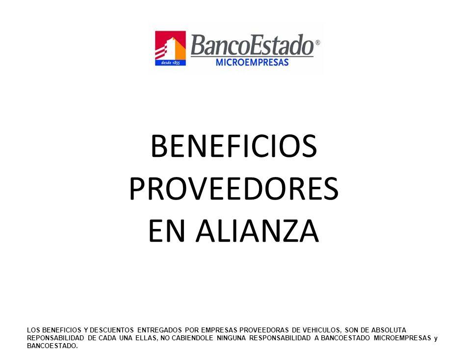 BENEFICIOS PROVEEDORES EN ALIANZA LOS BENEFICIOS Y DESCUENTOS ENTREGADOS POR EMPRESAS PROVEEDORAS DE VEHICULOS, SON DE ABSOLUTA REPONSABILIDAD DE CADA UNA ELLAS, NO CABIENDOLE NINGUNA RESPONSABILIDAD A BANCOESTADO MICROEMPRESAS y BANCOESTADO.