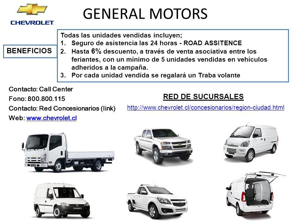 GENERAL MOTORS Todas las unidades vendidas incluyen; 1.Seguro de asistencia las 24 horas - ROAD ASSITENCE 2.Hasta 6% descuento, a través de venta asociativa entre los feriantes, con un mínimo de 5 unidades vendidas en vehículos adheridos a la campaña.