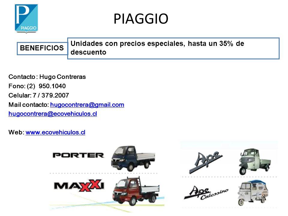 PIAGGIO Unidades con precios especiales, hasta un 35% de descuento BENEFICIOS Contacto : Hugo Contreras Fono: (2) 950.1040 Celular: 7 / 379.2007 Mail contacto: hugocontrera@gmail.comhugocontrera@gmail.com hugocontrera@ecovehiculos.cl Web: www.ecovehiculos.clwww.ecovehiculos.cl