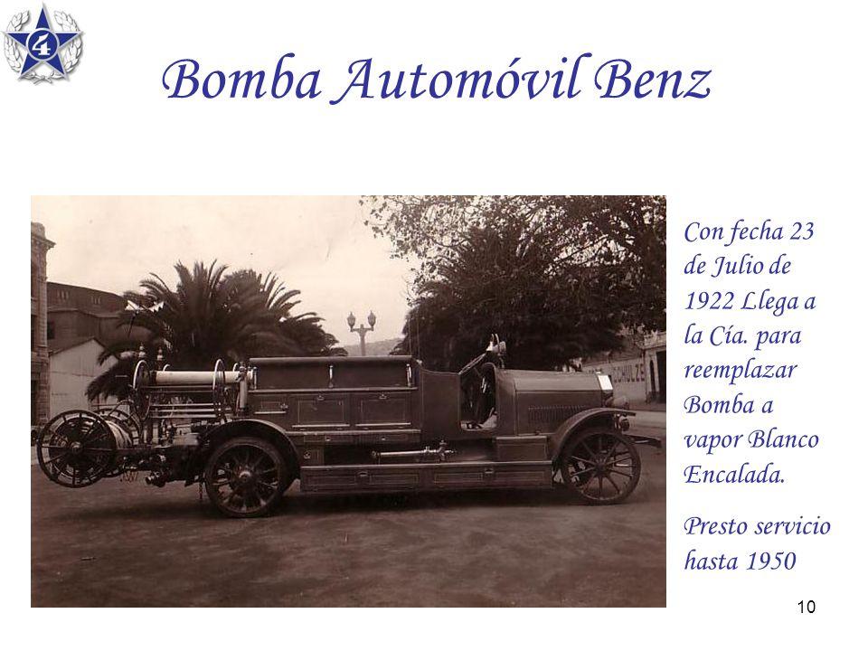 10 Bomba Automóvil Benz Con fecha 23 de Julio de 1922 Llega a la Cía. para reemplazar Bomba a vapor Blanco Encalada. Presto servicio hasta 1950