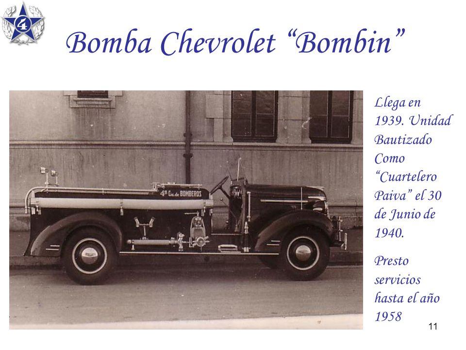 11 Bomba Chevrolet Bombin Llega en 1939. Unidad Bautizado Como Cuartelero Paiva el 30 de Junio de 1940. Presto servicios hasta el año 1958
