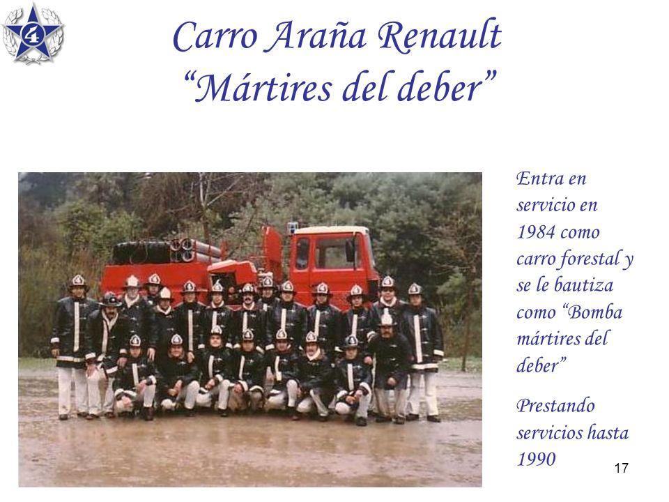 17 Carro Araña Renault Mártires del deber Entra en servicio en 1984 como carro forestal y se le bautiza como Bomba mártires del deber Prestando servic
