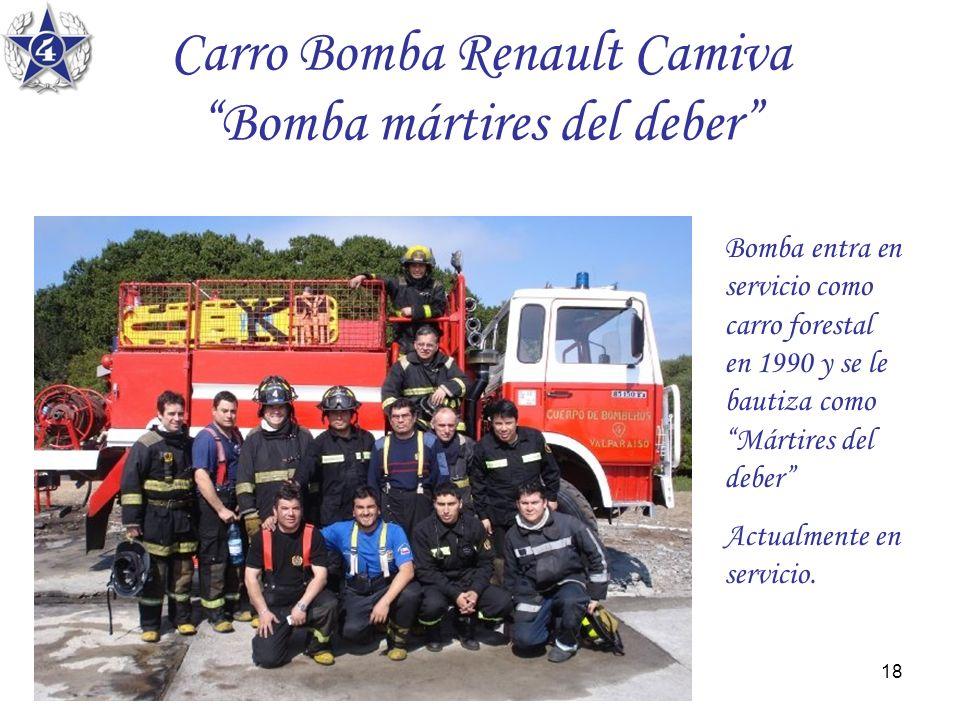 18 Carro Bomba Renault Camiva Bomba mártires del deber Bomba entra en servicio como carro forestal en 1990 y se le bautiza como Mártires del deber Act