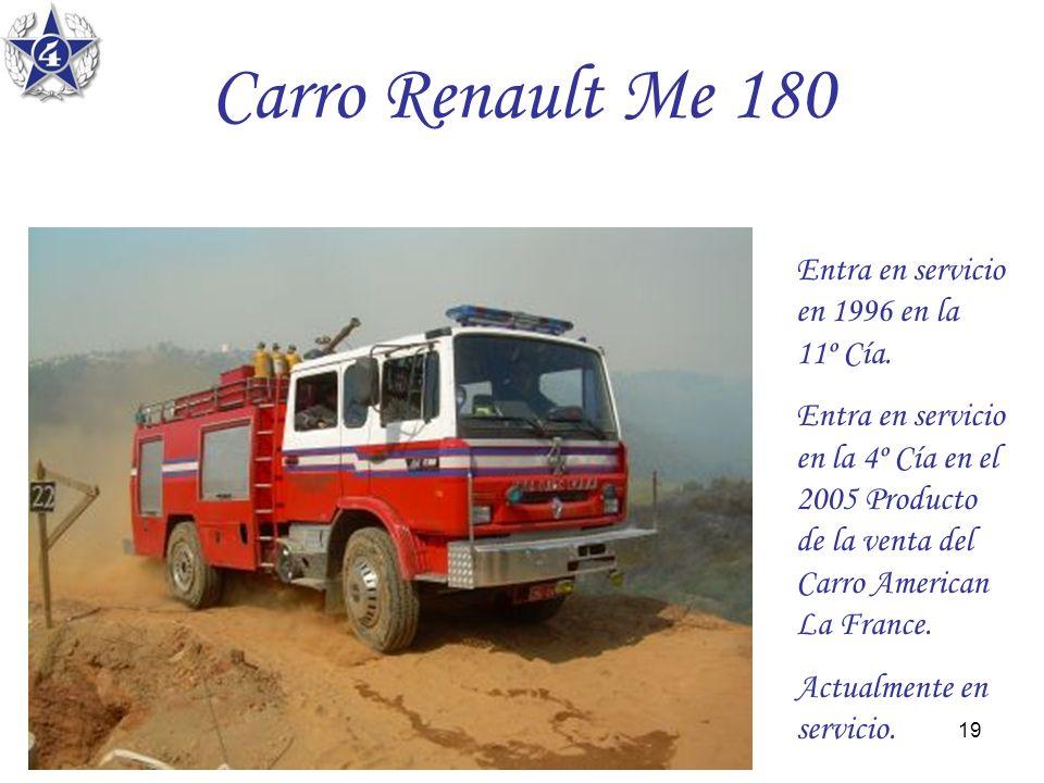 19 Carro Renault Me 180 Entra en servicio en 1996 en la 11º Cía. Entra en servicio en la 4º Cía en el 2005 Producto de la venta del Carro American La