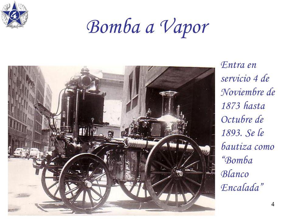 4 Bomba a Vapor Entra en servicio 4 de Noviembre de 1873 hasta Octubre de 1893. Se le bautiza como Bomba Blanco Encalada