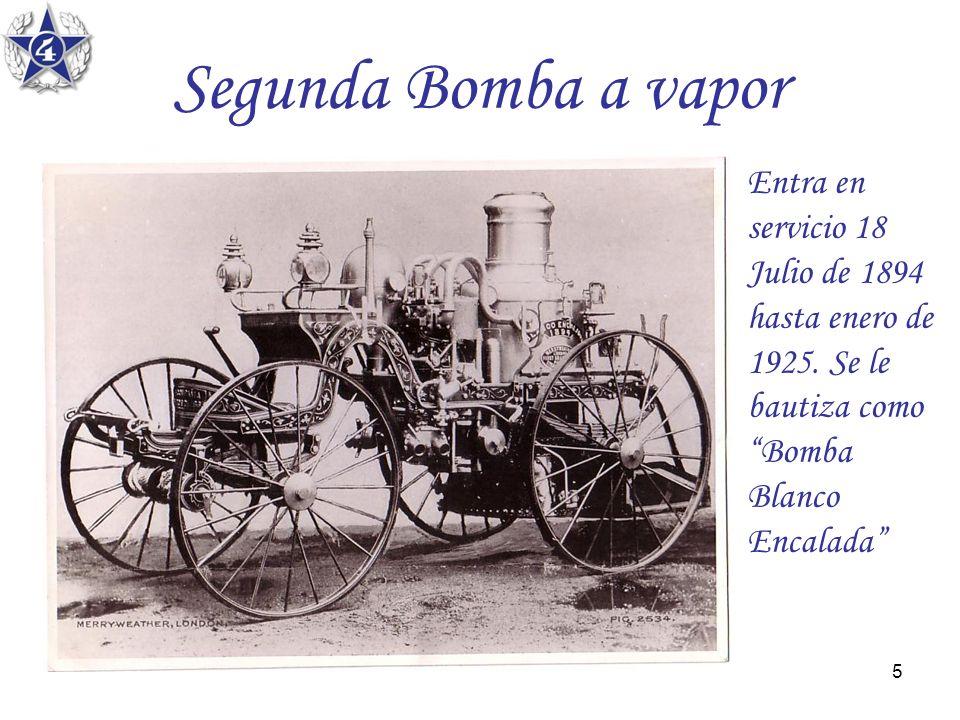 5 Segunda Bomba a vapor Entra en servicio 18 Julio de 1894 hasta enero de 1925. Se le bautiza como Bomba Blanco Encalada