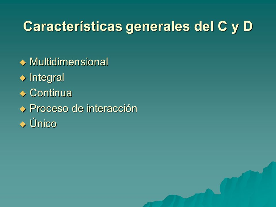 Características generales del C y D Multidimensional Multidimensional Integral Integral Continua Continua Proceso de interacción Proceso de interacció