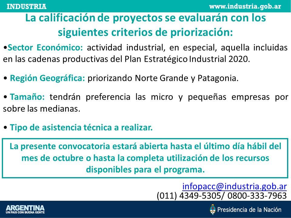 La calificación de proyectos se evaluarán con los siguientes criterios de priorización: infopacc@industria.gob.ar infopacc@industria.gob.ar (011) 4349-5305/ 0800-333-7963 Sector Económico: actividad industrial, en especial, aquella incluidas en las cadenas productivas del Plan Estratégico Industrial 2020.