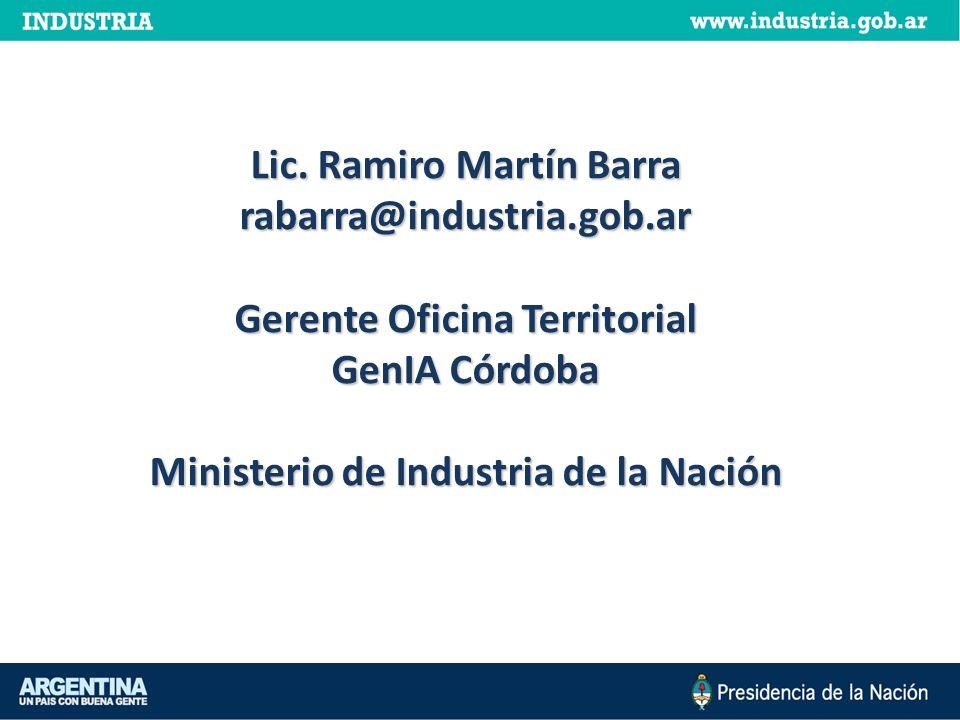 Lic. Ramiro Martín Barra rabarra@industria.gob.ar Gerente Oficina Territorial GenIA Córdoba Ministerio de Industria de la Nación