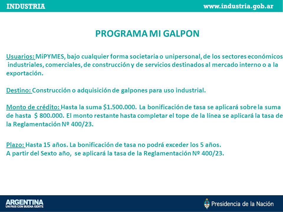 PROGRAMA MI GALPON Usuarios: MiPYMES, bajo cualquier forma societaria o unipersonal, de los sectores económicos, industriales, comerciales, de constru