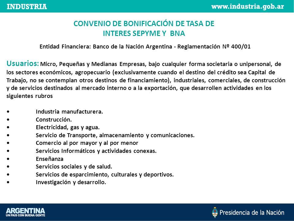 CONVENIO DE BONIFICACIÓN DE TASA DE INTERES SEPYME Y BNA Entidad Financiera: Banco de la Nación Argentina - Reglamentación Nº 400/01 Usuarios: Micro,