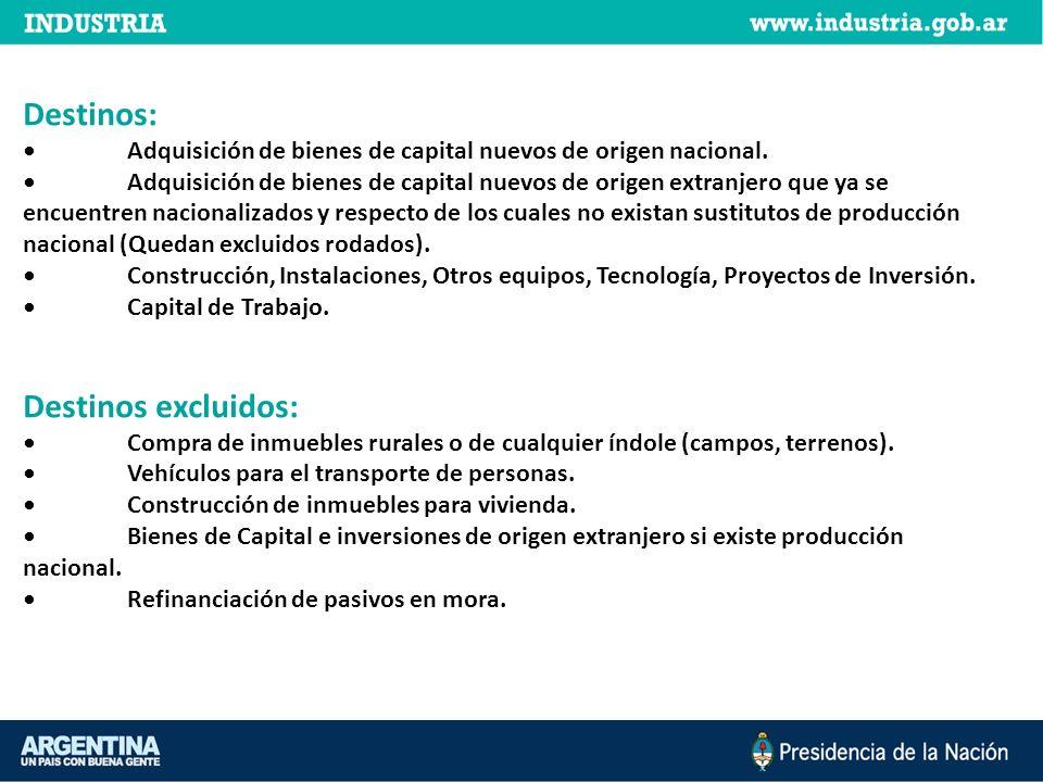 Destinos: Adquisición de bienes de capital nuevos de origen nacional. Adquisición de bienes de capital nuevos de origen extranjero que ya se encuentre