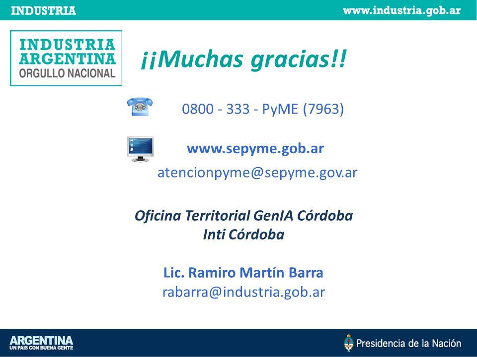 0800 - 333 - PyME (7963) www.sepyme.gob.ar atencionpyme@sepyme.gov.ar ¡¡Muchas gracias!! Oficina Territorial GenIA Córdoba Inti Córdoba Lic. Ramiro Ma
