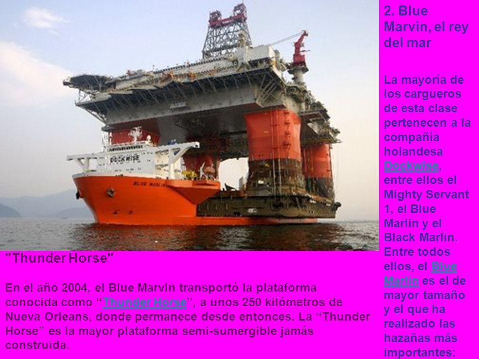 2. Blue Marvin, el rey del mar La mayoría de los cargueros de esta clase pertenecen a la compañía holandesa Dockwise, entre ellos el Mighty Servant 1,