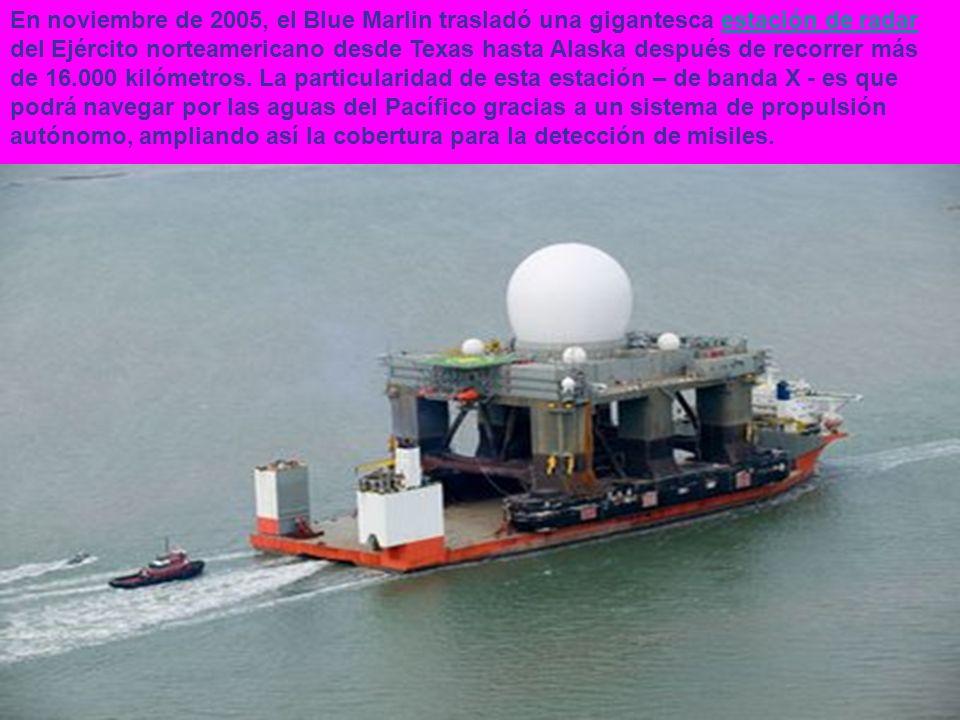 En noviembre de 2005, el Blue Marlin trasladó una gigantesca estación de radar del Ejército norteamericano desde Texas hasta Alaska después de recorre