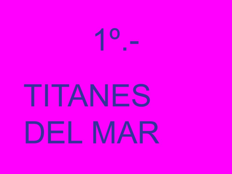 1º.- TITANES DEL MAR