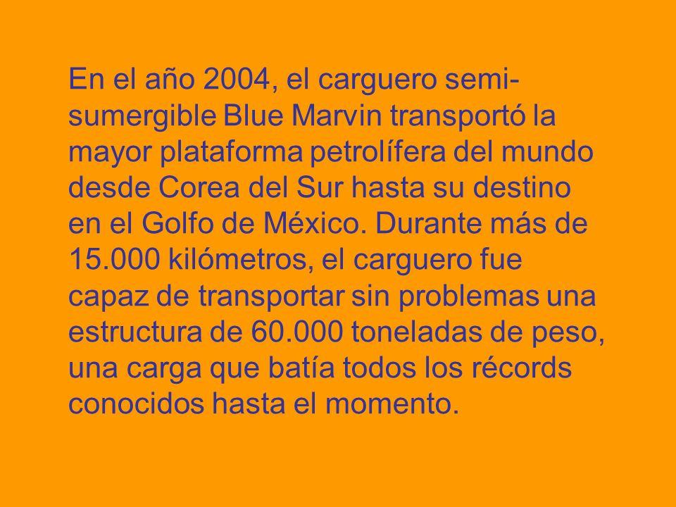 En el año 2004, el carguero semi- sumergible Blue Marvin transportó la mayor plataforma petrolífera del mundo desde Corea del Sur hasta su destino en