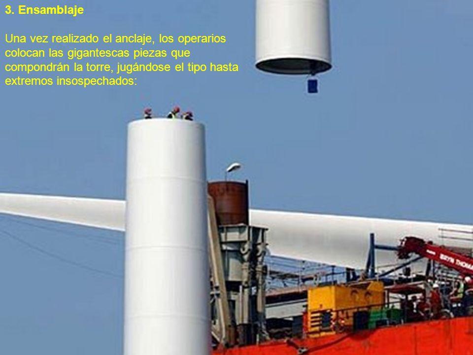 3. Ensamblaje Una vez realizado el anclaje, los operarios colocan las gigantescas piezas que compondrán la torre, jugándose el tipo hasta extremos ins