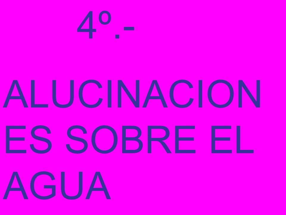 4º.- ALUCINACION ES SOBRE EL AGUA