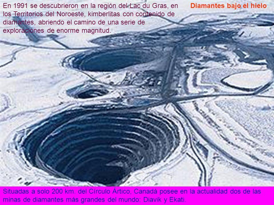 Diamantes bajo el hielo En 1991 se descubrieron en la región del Lac du Gras, en los Territorios del Noroeste, kimberlitas con contenido de diamantes,