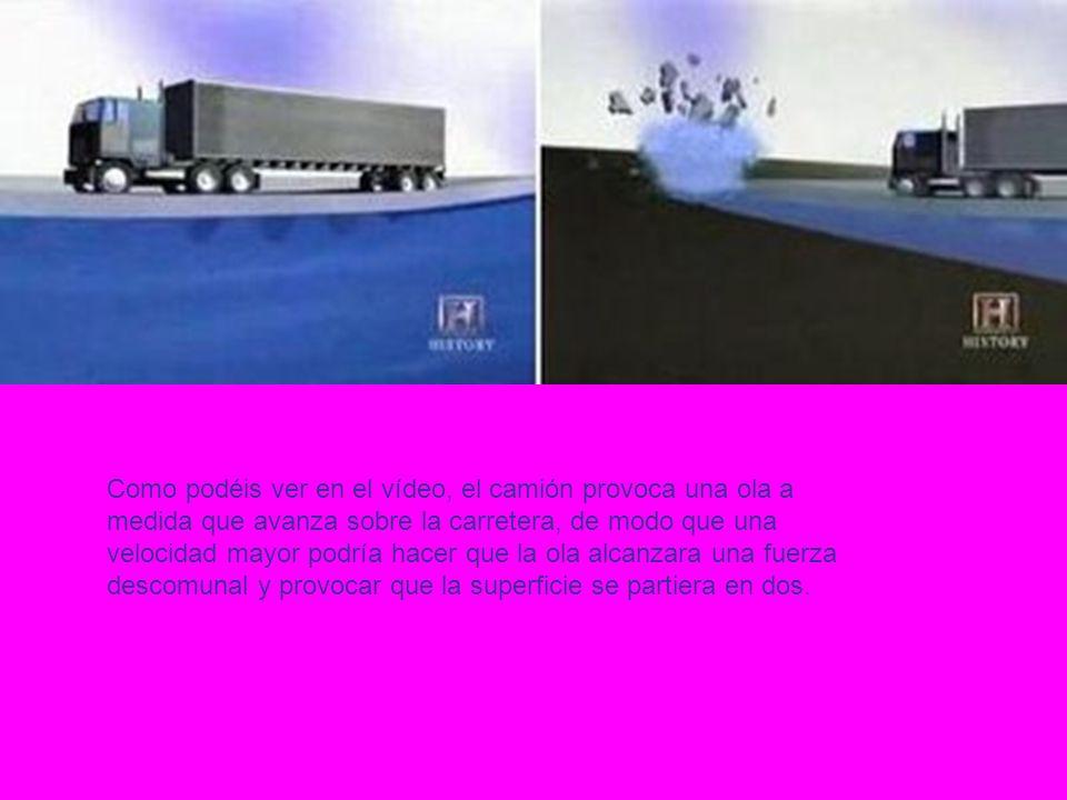 Como podéis ver en el vídeo, el camión provoca una ola a medida que avanza sobre la carretera, de modo que una velocidad mayor podría hacer que la ola