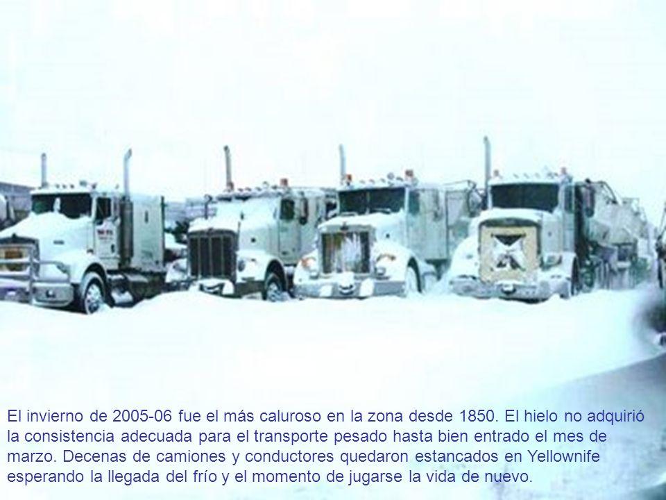 El invierno de 2005-06 fue el más caluroso en la zona desde 1850. El hielo no adquirió la consistencia adecuada para el transporte pesado hasta bien e