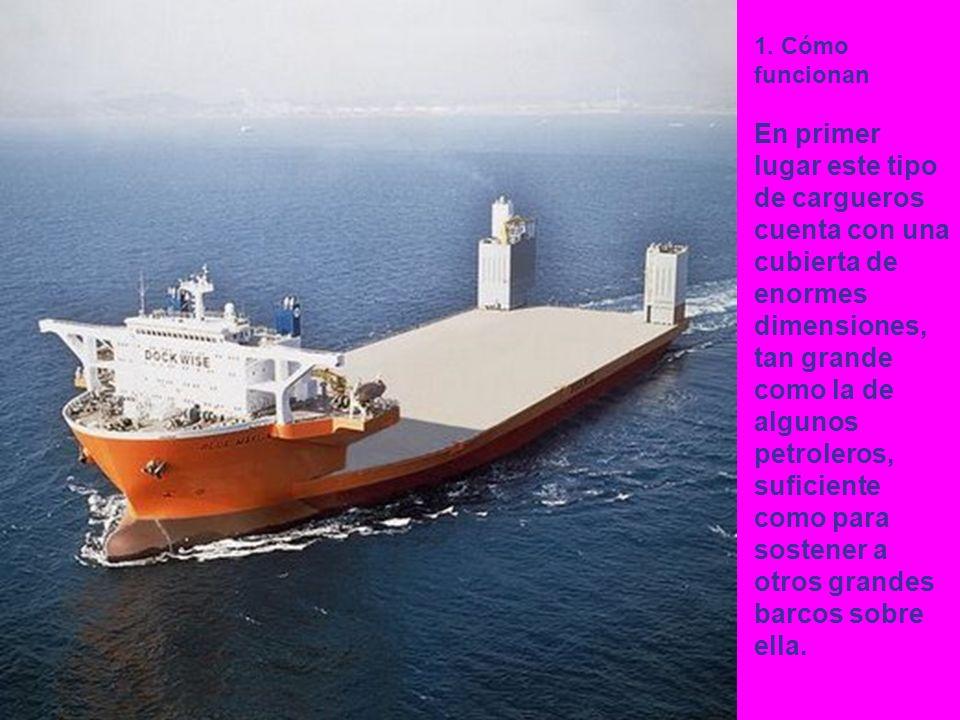 1. Cómo funcionan En primer lugar este tipo de cargueros cuenta con una cubierta de enormes dimensiones, tan grande como la de algunos petroleros, suf