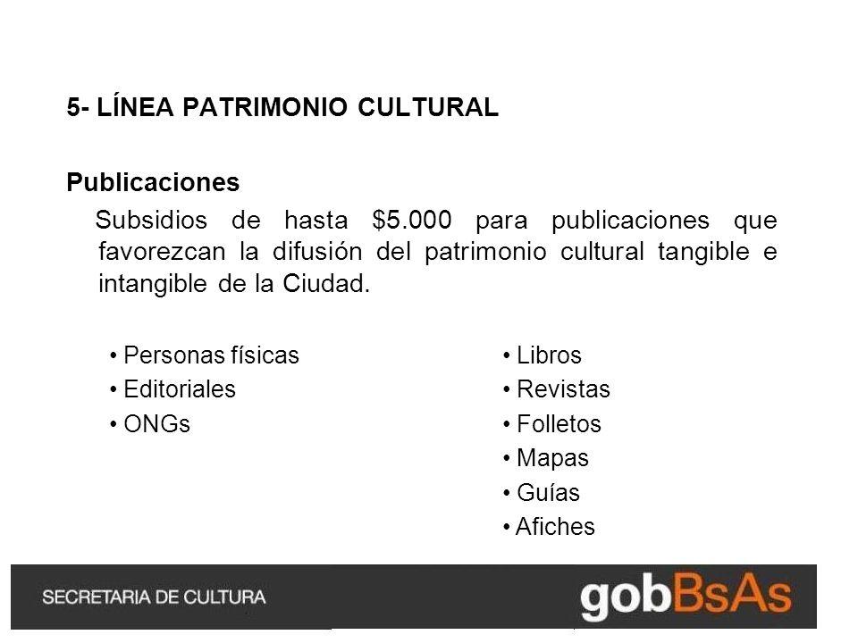 5- LÍNEA PATRIMONIO CULTURAL Publicaciones Subsidios de hasta $5.000 para publicaciones que favorezcan la difusión del patrimonio cultural tangible e intangible de la Ciudad.