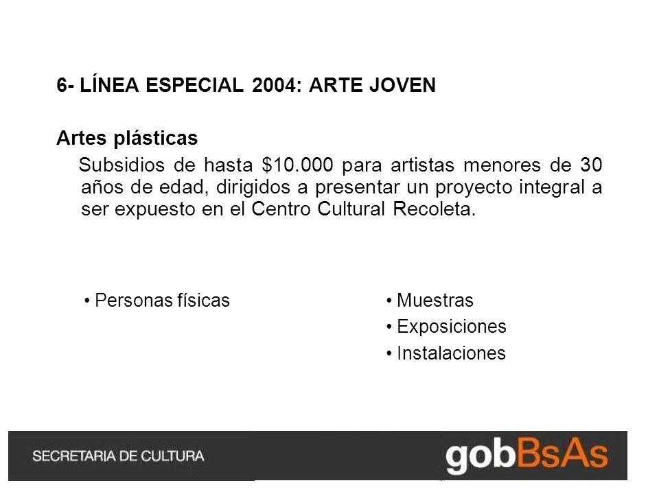 6- LÍNEA ESPECIAL 2004: ARTE JOVEN Artes plásticas Subsidios de hasta $10.000 para artistas menores de 30 años de edad, dirigidos a presentar un proyecto integral a ser expuesto en el Centro Cultural Recoleta.
