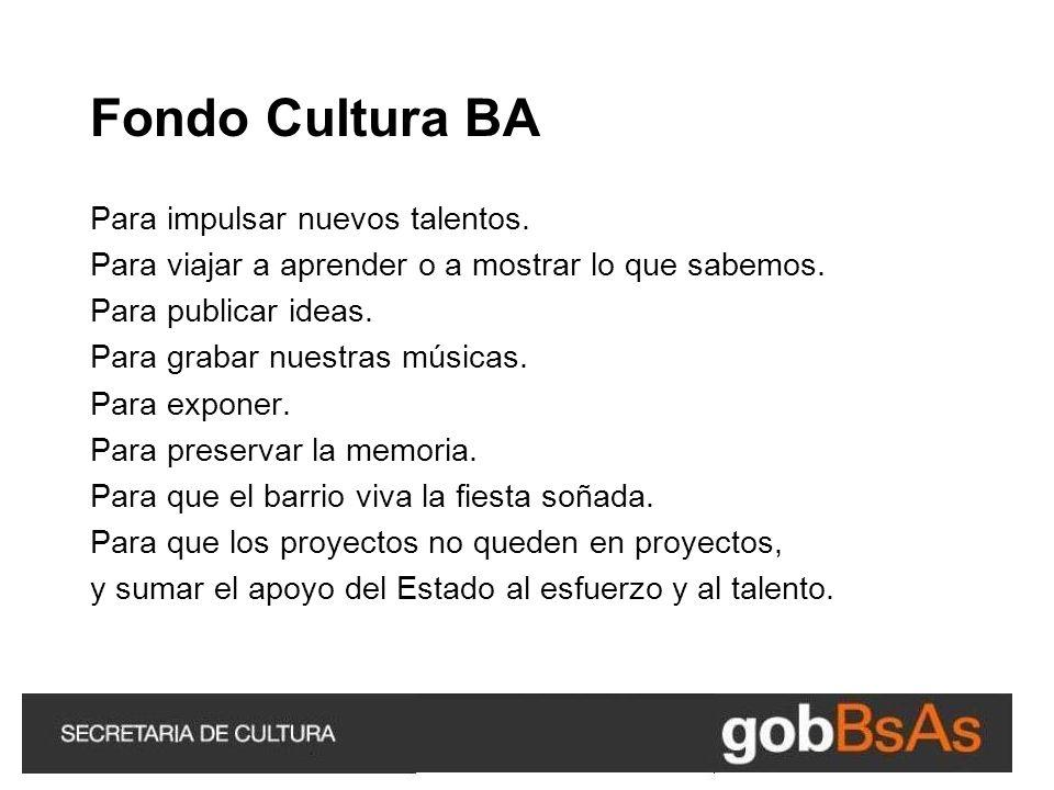 Fondo Cultura BA Para impulsar nuevos talentos.Para viajar a aprender o a mostrar lo que sabemos.