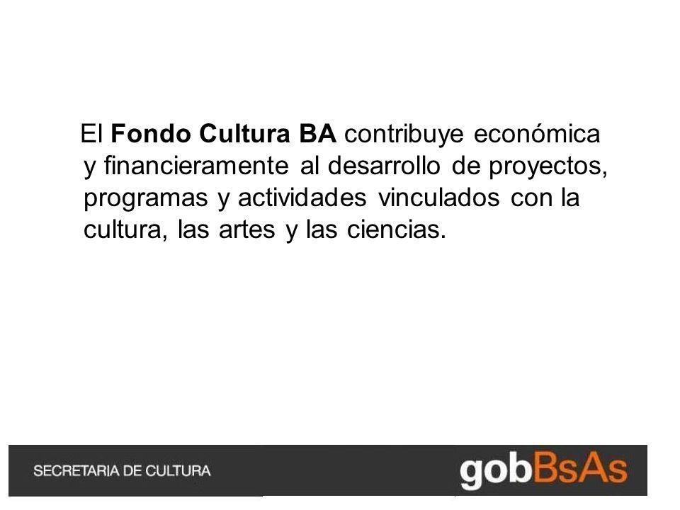 El Fondo Cultura BA contribuye económica y financieramente al desarrollo de proyectos, programas y actividades vinculados con la cultura, las artes y las ciencias.